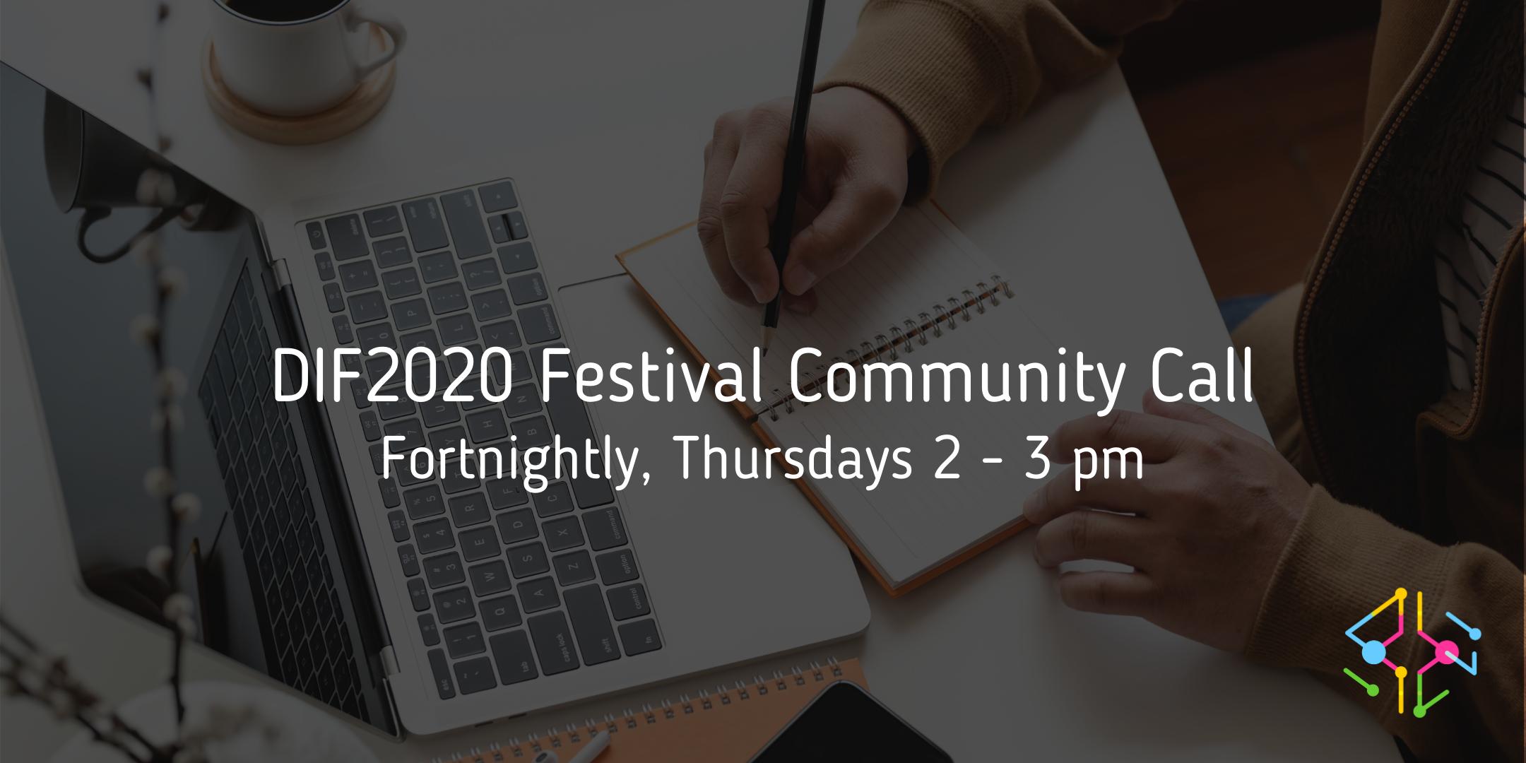 DIF2020 Festival Community Call. Fortnightly, Thursdays 2-3pm