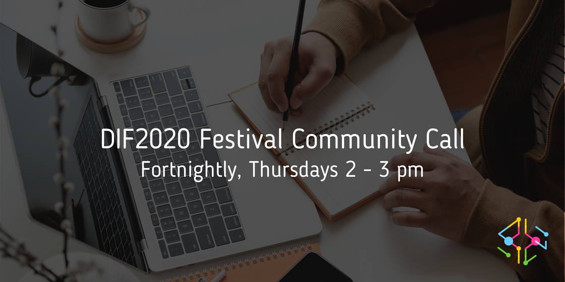 DIF2020 Festival Community Call. Fortnightly, Thursdays 2-3pm